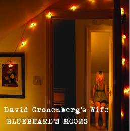 David Cronenberg's Wife - Bluebeard's Rooms