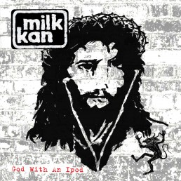 Milk Kan - God With An iPod