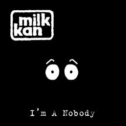 Milk Kan - I'm A Nobody