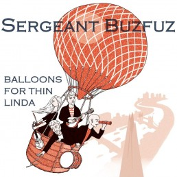 Sergeant Buzfuz - Balloons For Thin Linda